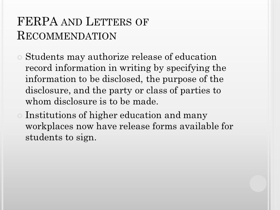 FERPA AND L ETTERS OF R ECOMMENDATION Students may authorize release of education record information in writing by specifying the information to be di
