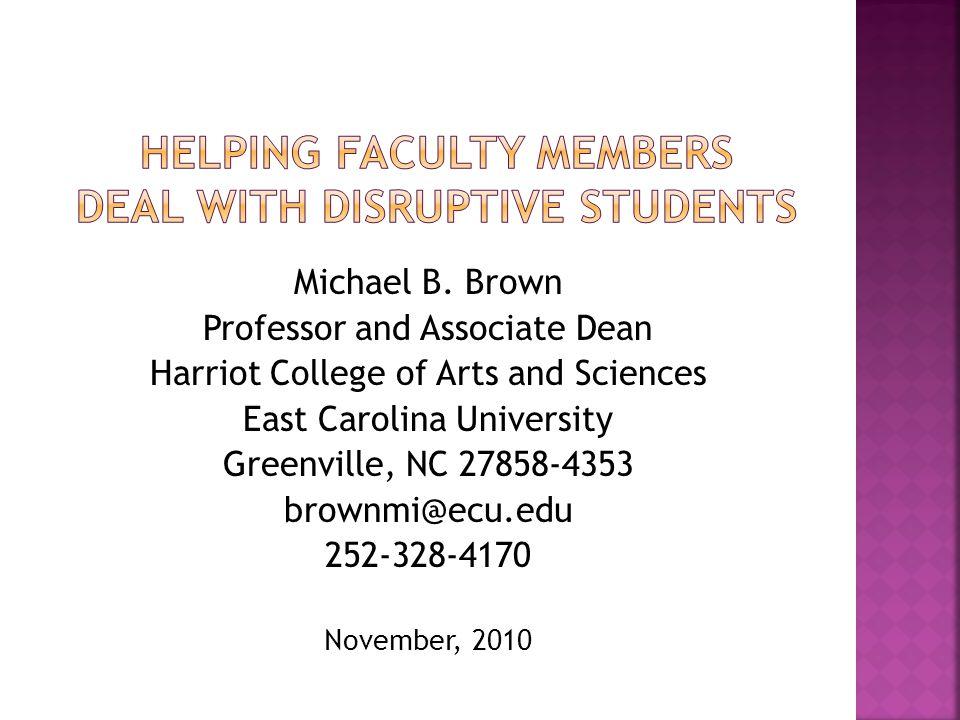 Michael B. Brown Professor and Associate Dean Harriot College of Arts and Sciences East Carolina University Greenville, NC 27858-4353 brownmi@ecu.edu