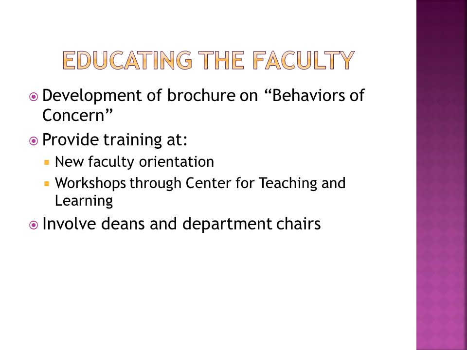""" Development of brochure on """"Behaviors of Concern""""  Provide training at:  New faculty orientation  Workshops through Center for Teaching and Learn"""