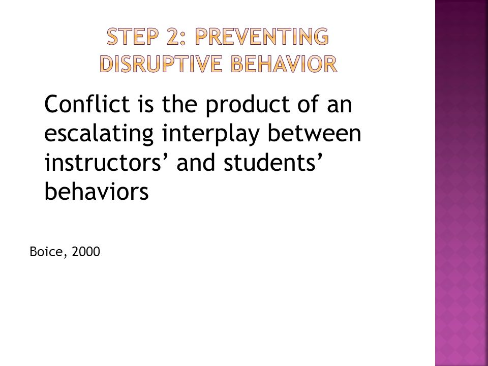 Conflict is the product of an escalating interplay between instructors' and students' behaviors Boice, 2000