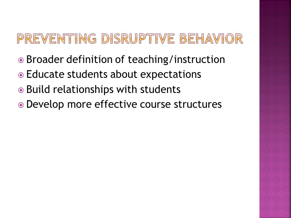  Broader definition of teaching/instruction  Educate students about expectations  Build relationships with students  Develop more effective course structures