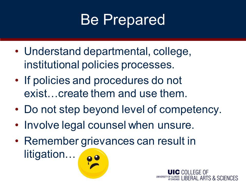 Be Prepared Understand departmental, college, institutional policies processes.