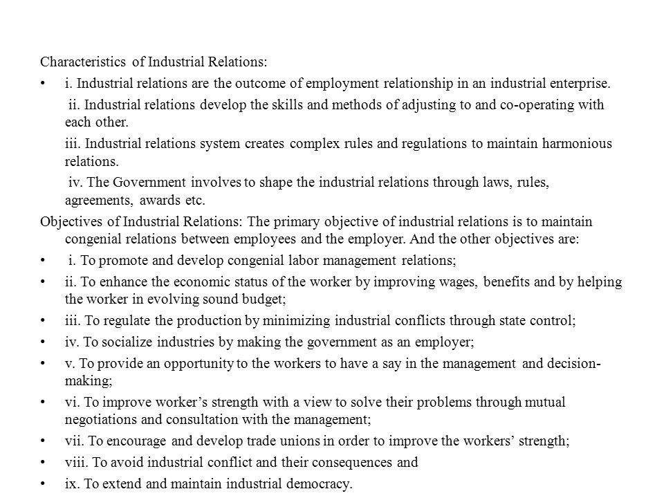 Characteristics of Industrial Relations: i. Industrial relations are the outcome of employment relationship in an industrial enterprise. ii. Industria