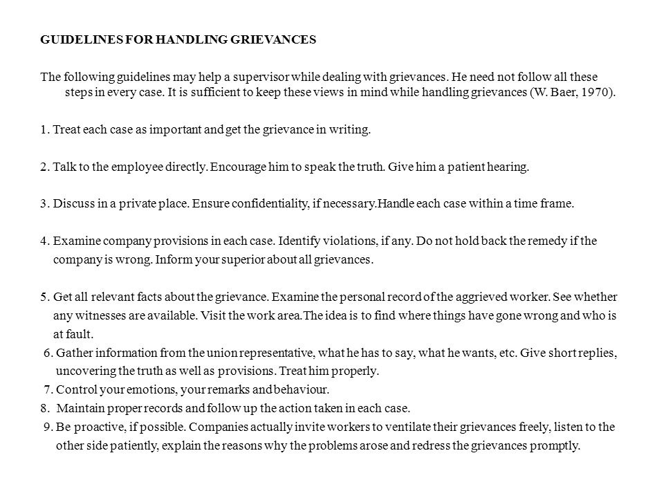 GUIDELINES FOR HANDLING GRIEVANCES The following guidelines may help a supervisor while dealing with grievances. He need not follow all these steps in