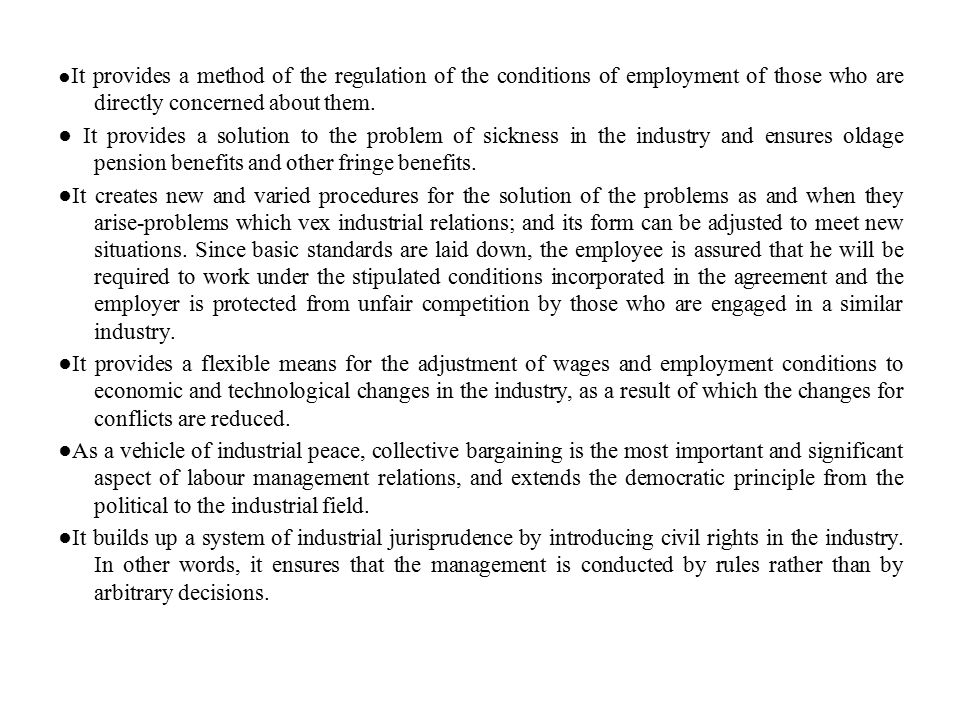 ● It provides a method of the regulation of the conditions of employment of those who are directly concerned about them. ● It provides a solution to t