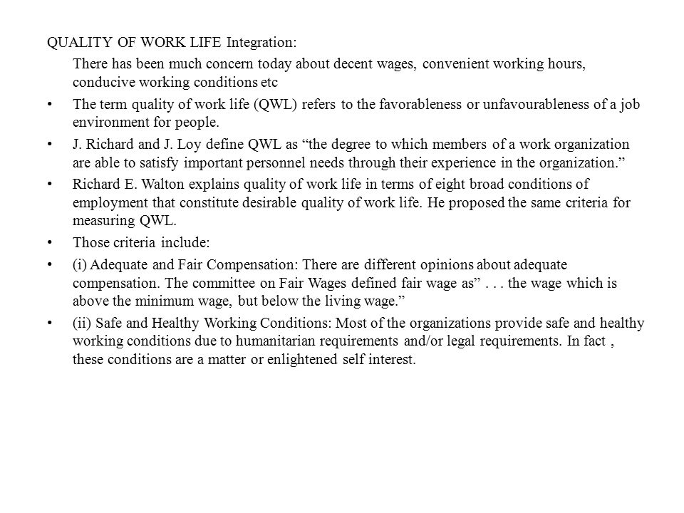 QUALITY OF WORK LIFE Integration: There has been much concern today about decent wages, convenient working hours, conducive working conditions etc The