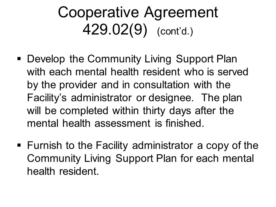  Develop the Community Living Support Plan with each mental health resident who is served by the provider and in consultation with the Facility's administrator or designee.