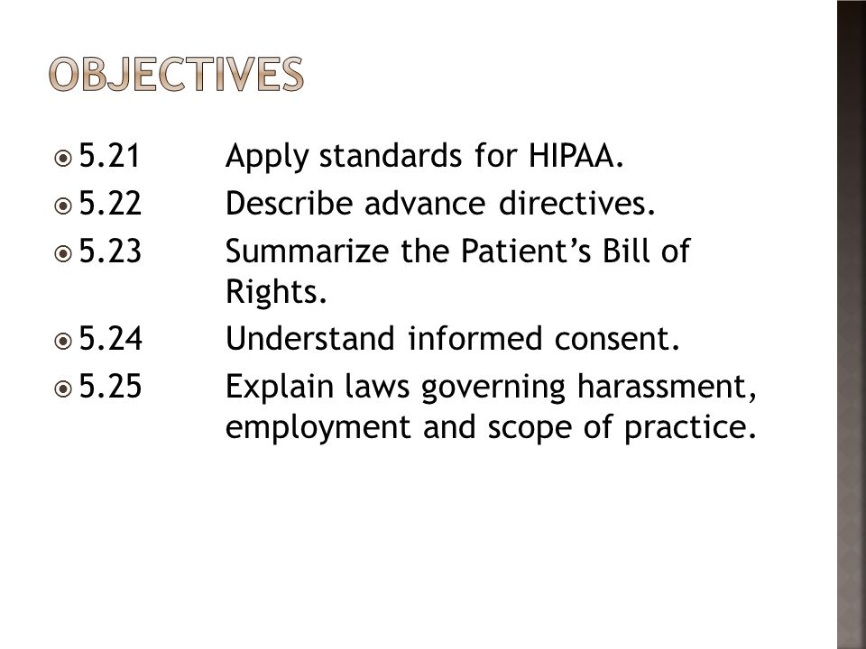  5.21Apply standards for HIPAA. 5.22Describe advance directives.