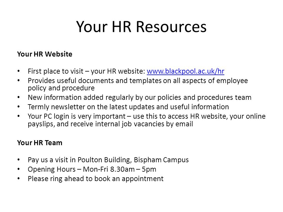 Your HR Resources Your HR Website First place to visit – your HR website: www.blackpool.ac.uk/hrwww.blackpool.ac.uk/hr Provides useful documents and t