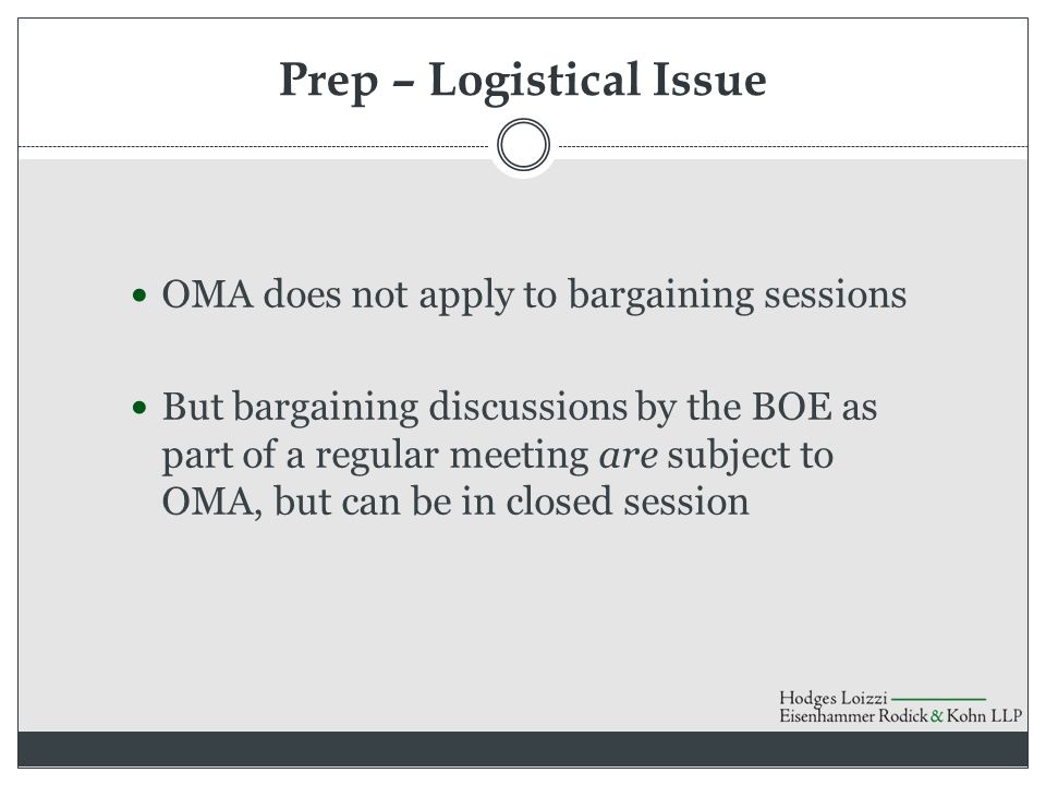 Prep – Logistical Issue OMA does not apply to bargaining sessions But bargaining discussions by the BOE as part of a regular meeting are subject to OM