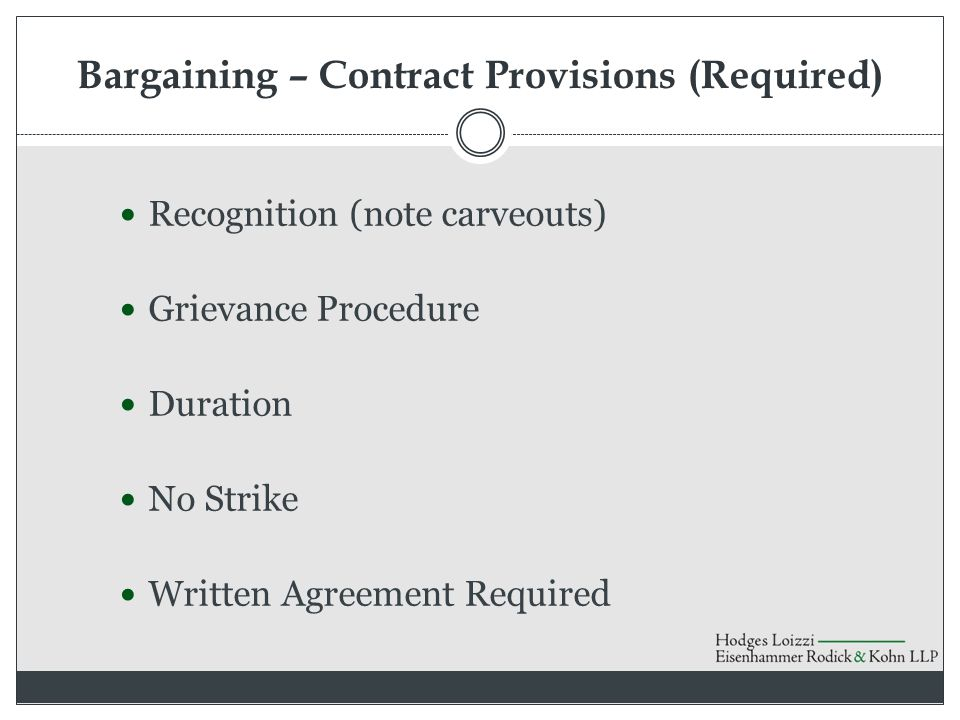 Bargaining – Contract Provisions (Required) Recognition (note carveouts) Grievance Procedure Duration No Strike Written Agreement Required