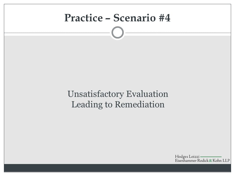 Practice – Scenario #4 Unsatisfactory Evaluation Leading to Remediation