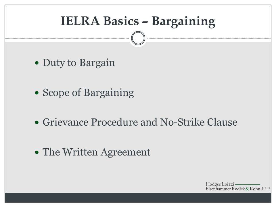 IELRA Basics – Bargaining Duty to Bargain Scope of Bargaining Grievance Procedure and No-Strike Clause The Written Agreement