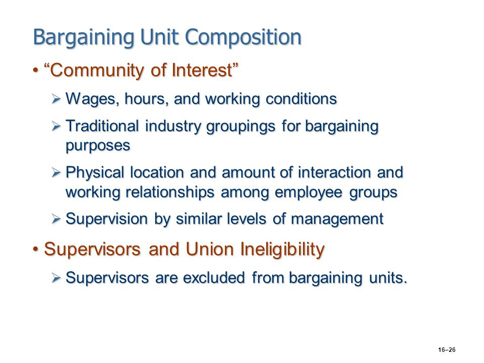 "16–26 Bargaining Unit Composition ""Community of Interest""""Community of Interest""  Wages, hours, and working conditions  Traditional industry groupin"