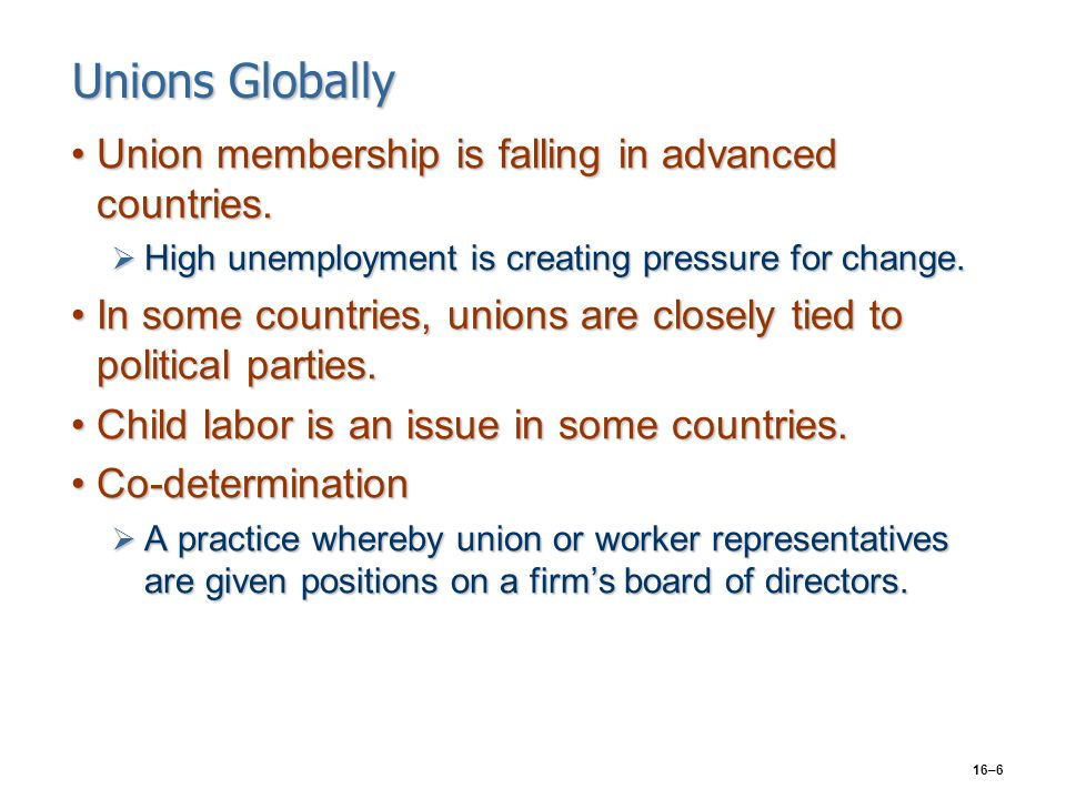 16–6 Unions Globally Union membership is falling in advanced countries.Union membership is falling in advanced countries.  High unemployment is creat