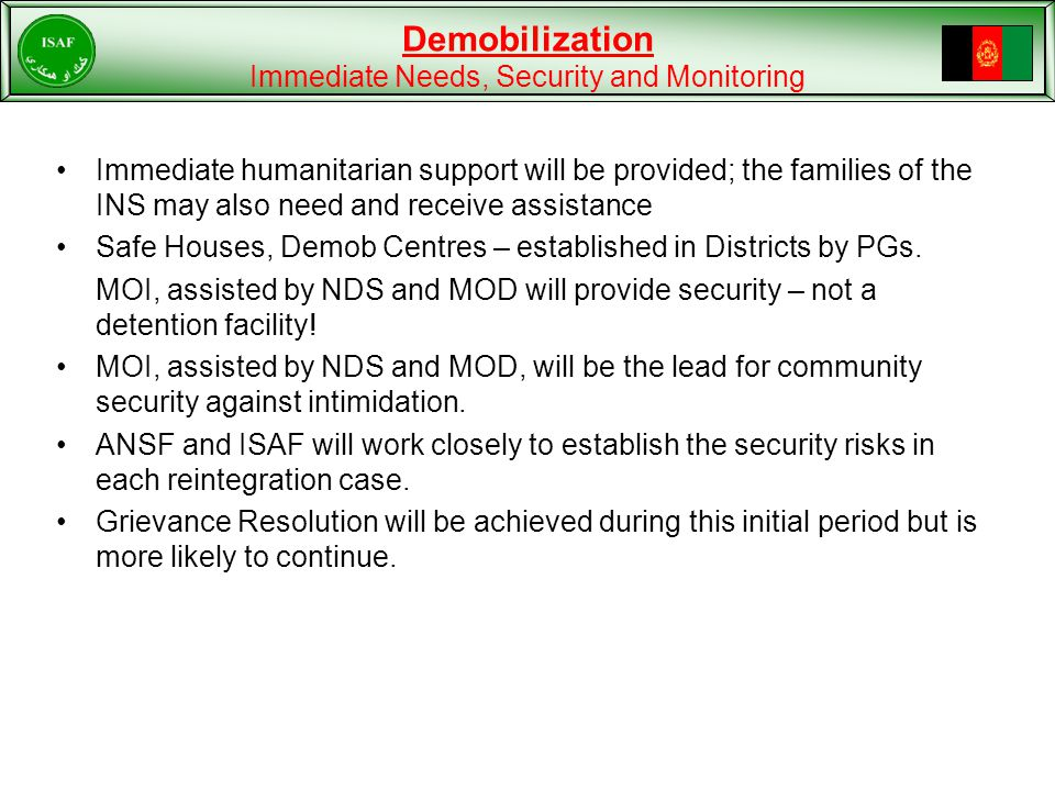 Immediate humanitarian support will be provided; the families of the INS may also need and receive assistance Safe Houses, Demob Centres – established in Districts by PGs.