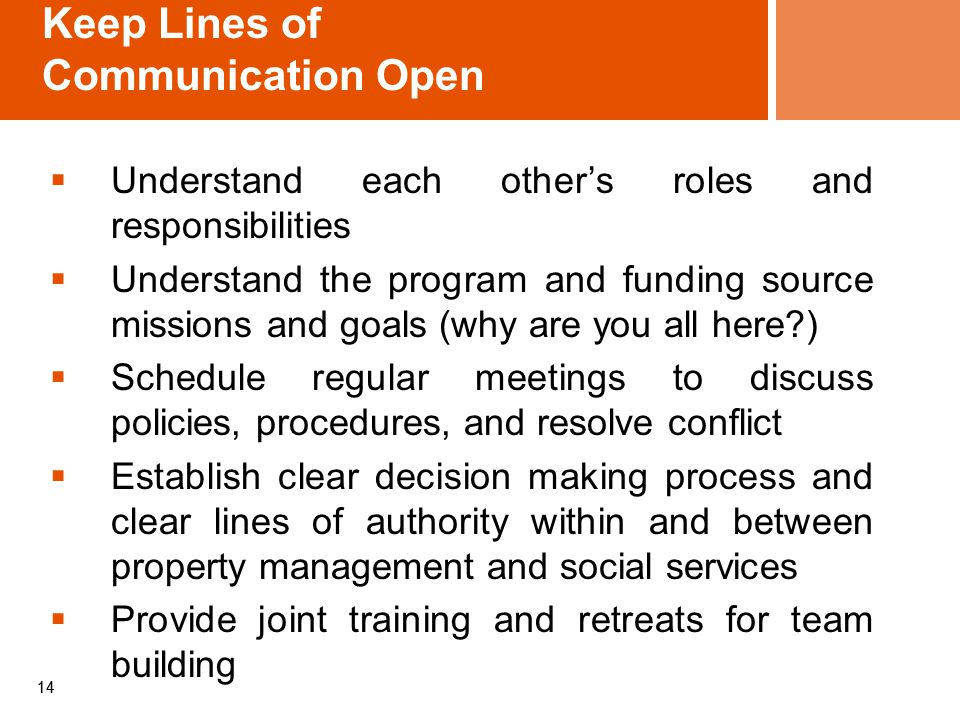 14 Keep Lines of Communication Open  Understand each other's roles and responsibilities  Understand the program and funding source missions and goal
