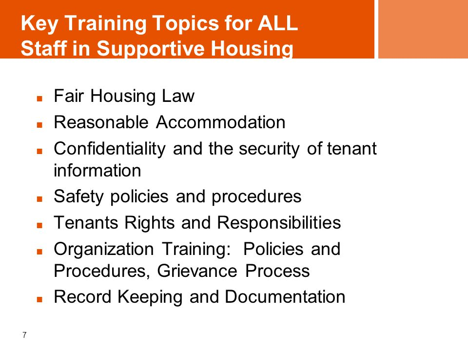 Key Training Topics for ALL Staff in Supportive Housing Fair Housing Law Reasonable Accommodation Confidentiality and the security of tenant informati