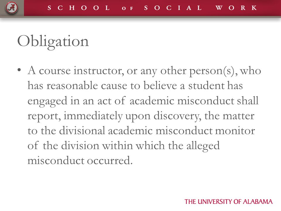 Obligation A course instructor, or any other person(s), who has reasonable cause to believe a student has engaged in an act of academic misconduct sha