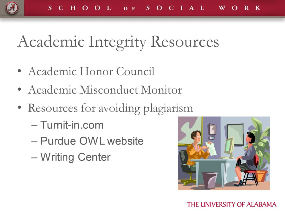 Academic Integrity Resources Academic Honor Council Academic Misconduct Monitor Resources for avoiding plagiarism –Turnit-in.com –Purdue OWL website –Writing Center
