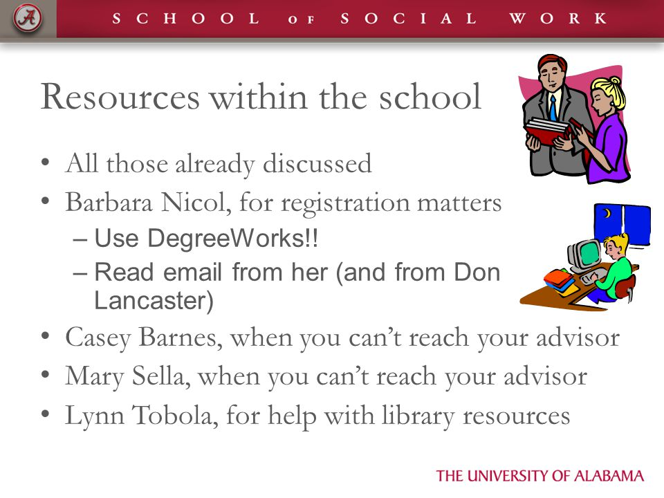 Resources within the school All those already discussed Barbara Nicol, for registration matters –Use DegreeWorks!! –Read email from her (and from Don