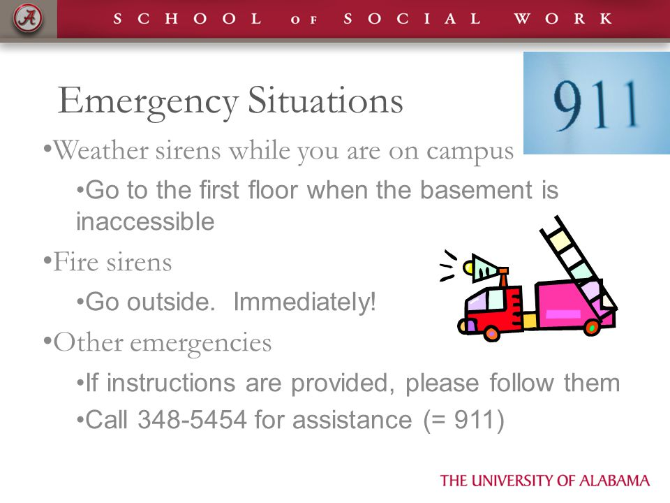 Emergency Situations Weather sirens while you are on campus Go to the first floor when the basement is inaccessible Fire sirens Go outside. Immediatel