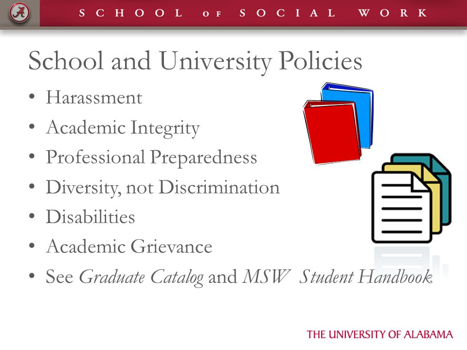 School and University Policies Harassment Academic Integrity Professional Preparedness Diversity, not Discrimination Disabilities Academic Grievance S