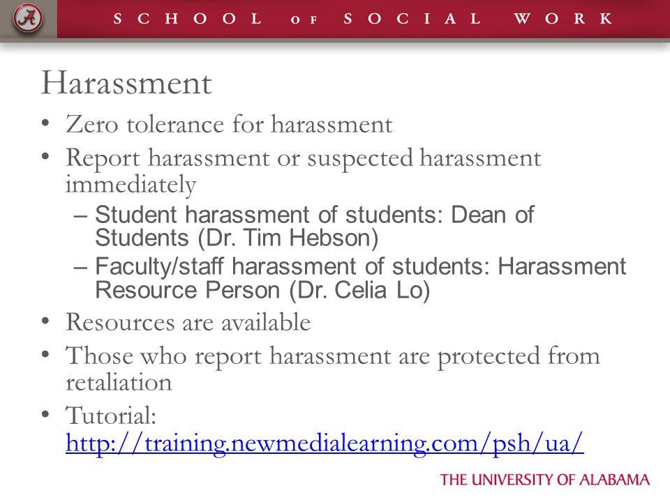 Harassment Zero tolerance for harassment Report harassment or suspected harassment immediately –Student harassment of students: Dean of Students (Dr.