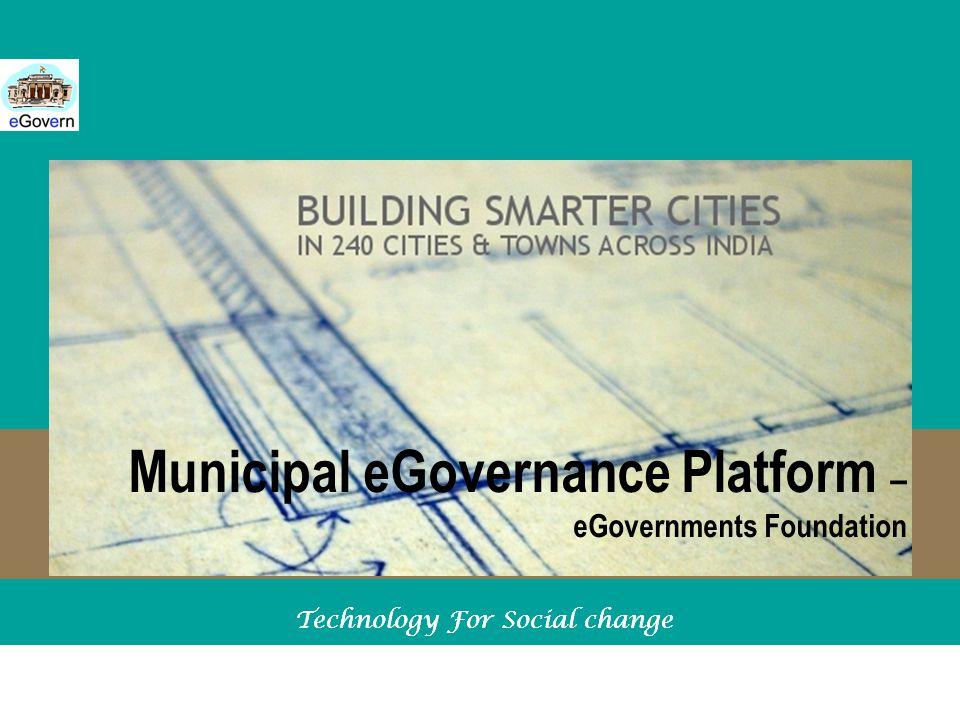 www.eGovernments.org Technology For Social change Municipal eGovernance Platform – eGovernments Foundation Technology For Social change