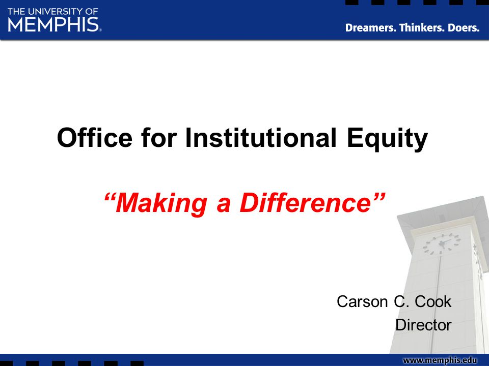 Office for Institutional Equity Making a Difference Carson C. Cook Director