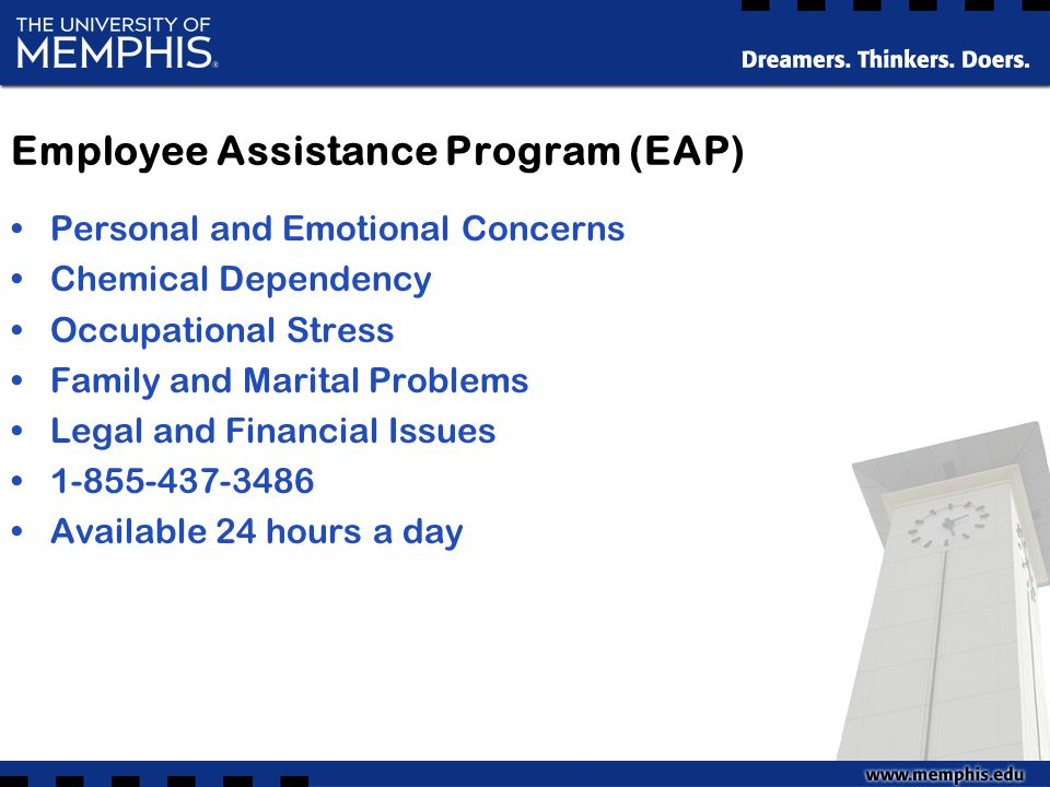 Employee Assistance Program (EAP) Personal and Emotional Concerns Chemical Dependency Occupational Stress Family and Marital Problems Legal and Financial Issues 1-855-437-3486 Available 24 hours a day