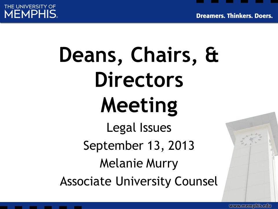 Deans, Chairs, & Directors Meeting Legal Issues September 13, 2013 Melanie Murry Associate University Counsel