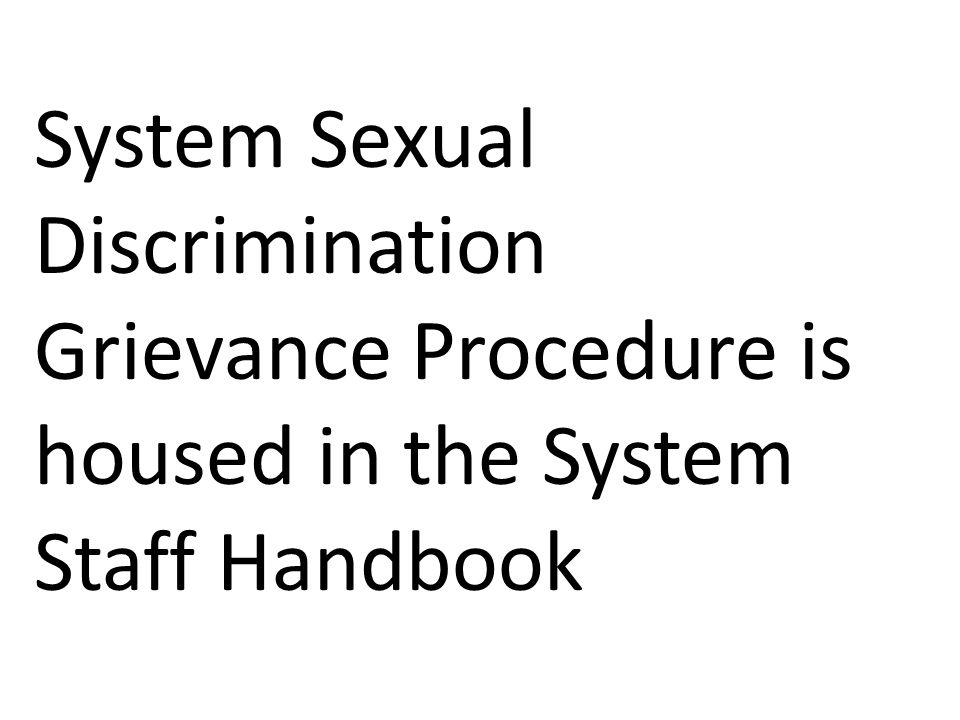 System Sexual Discrimination Grievance Procedure is housed in the System Staff Handbook