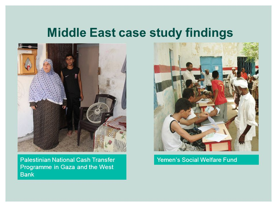 Middle East case study findings Palestinian National Cash Transfer Programme in Gaza and the West Bank Yemen's Social Welfare Fund