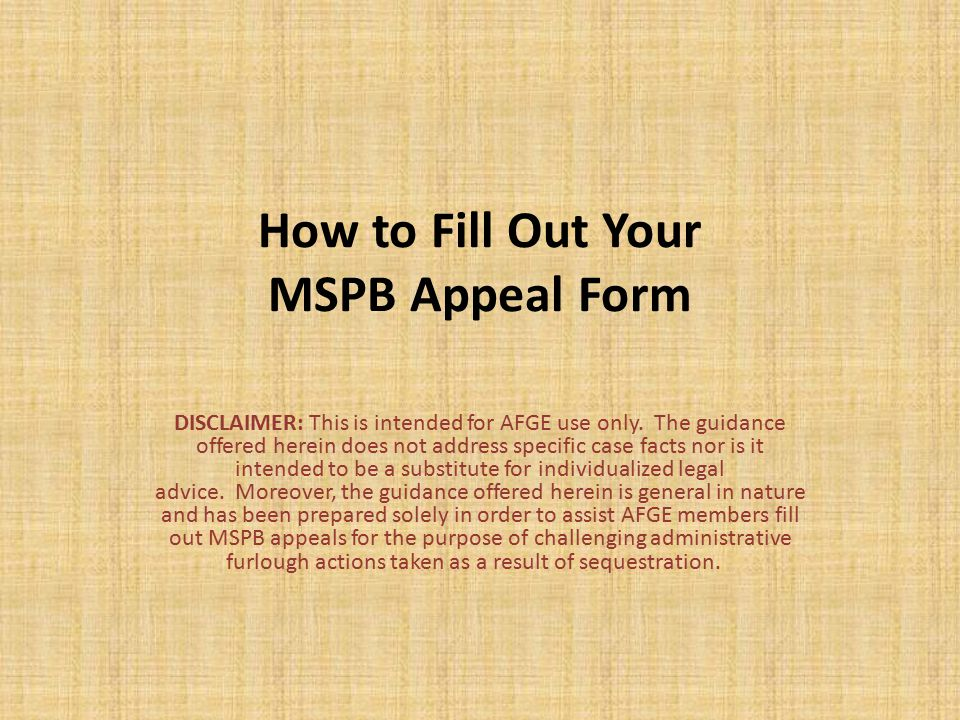 How to Fill Out Your MSPB Appeal Form DISCLAIMER: This is intended for AFGE use only.