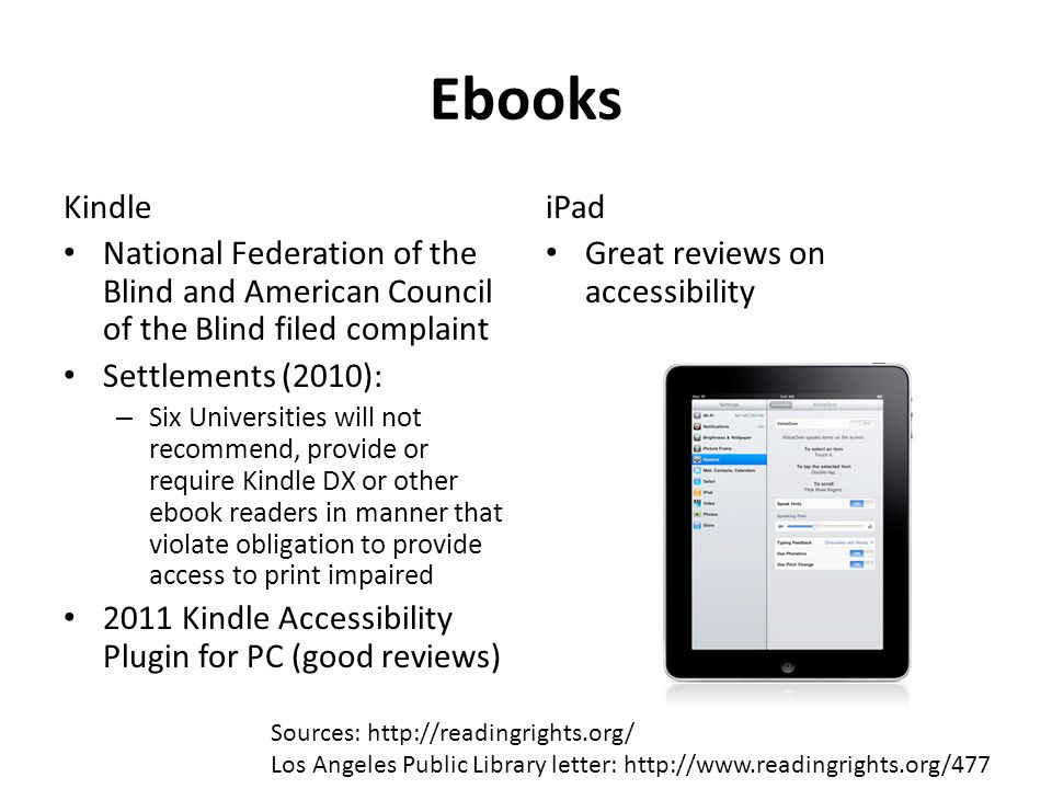 Ebooks Kindle National Federation of the Blind and American Council of the Blind filed complaint Settlements (2010): – Six Universities will not recom