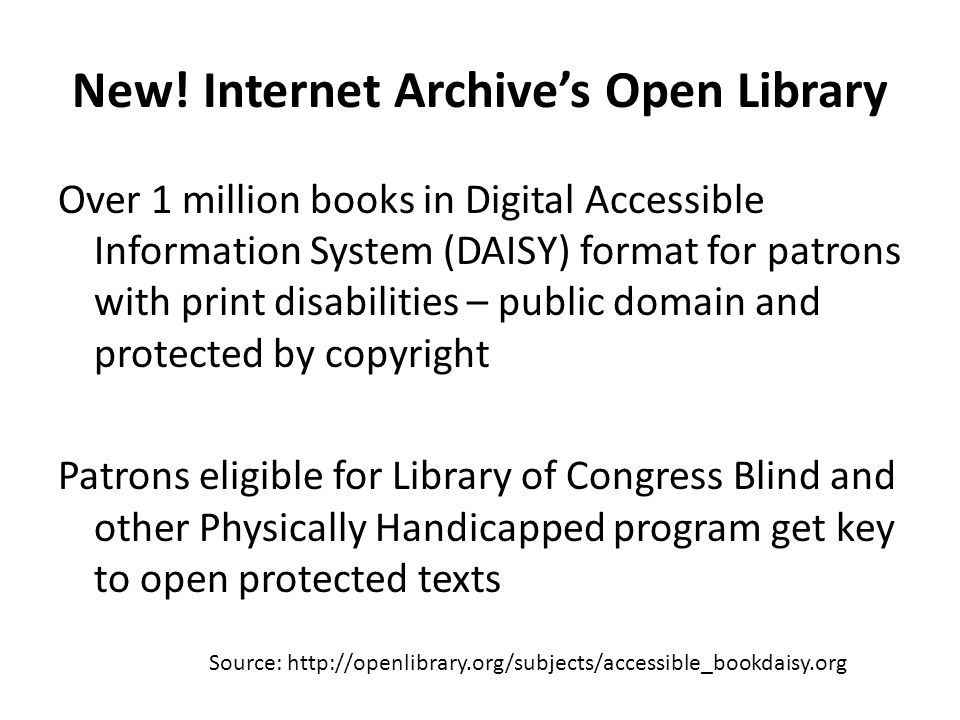 New! Internet Archive's Open Library Over 1 million books in Digital Accessible Information System (DAISY) format for patrons with print disabilities
