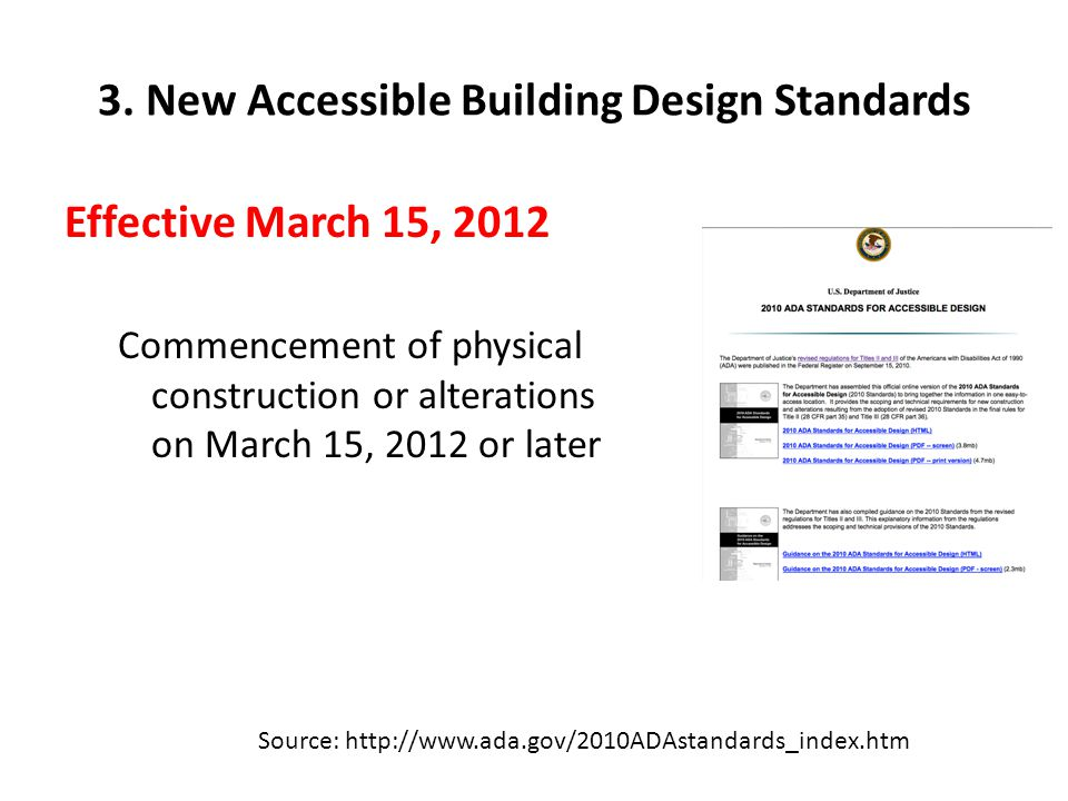 3. New Accessible Building Design Standards Effective March 15, 2012 Commencement of physical construction or alterations on March 15, 2012 or later S