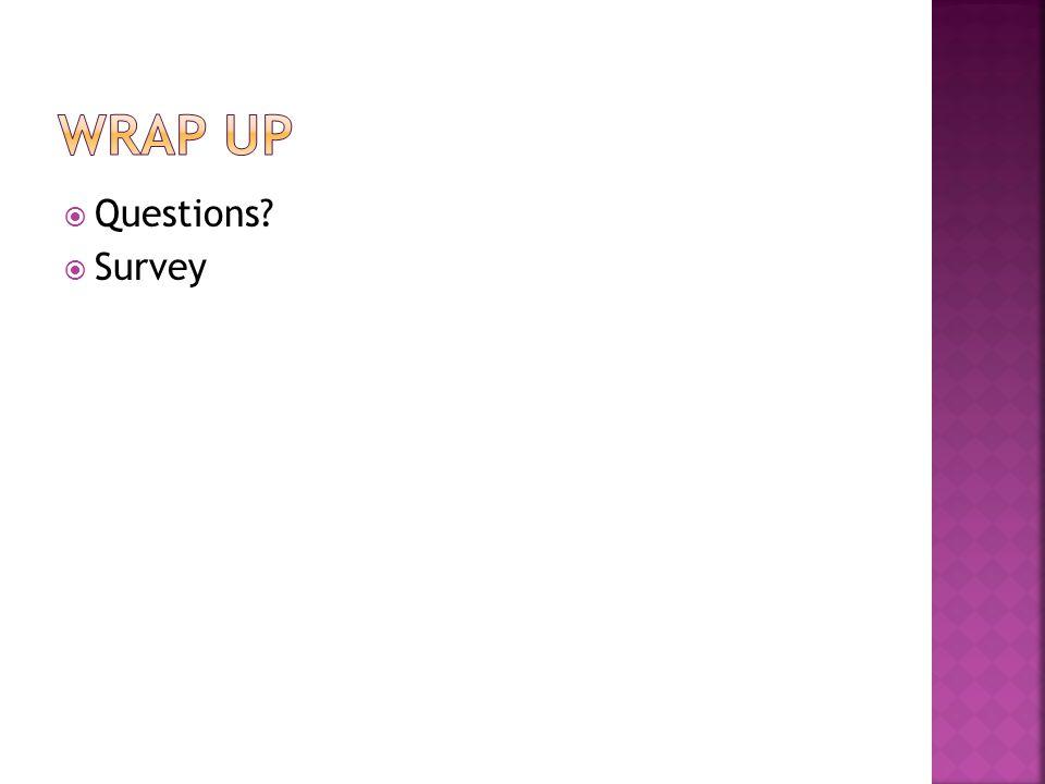  Questions?  Survey