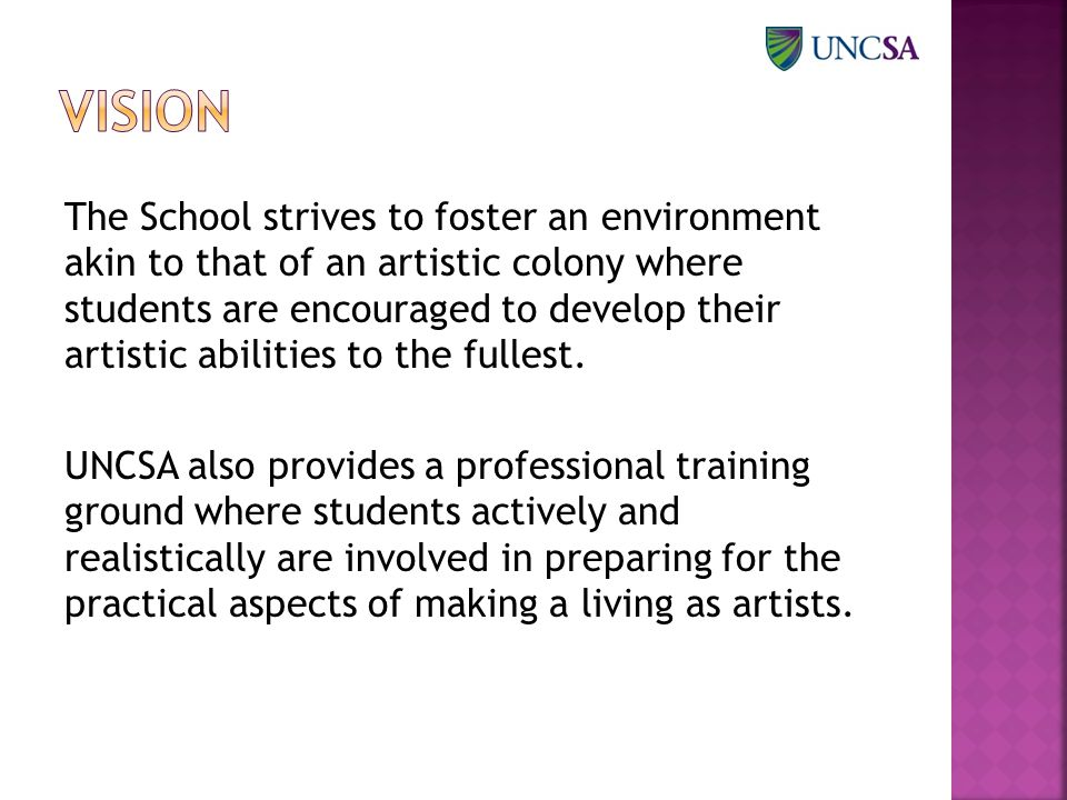 The School strives to foster an environment akin to that of an artistic colony where students are encouraged to develop their artistic abilities to the fullest.