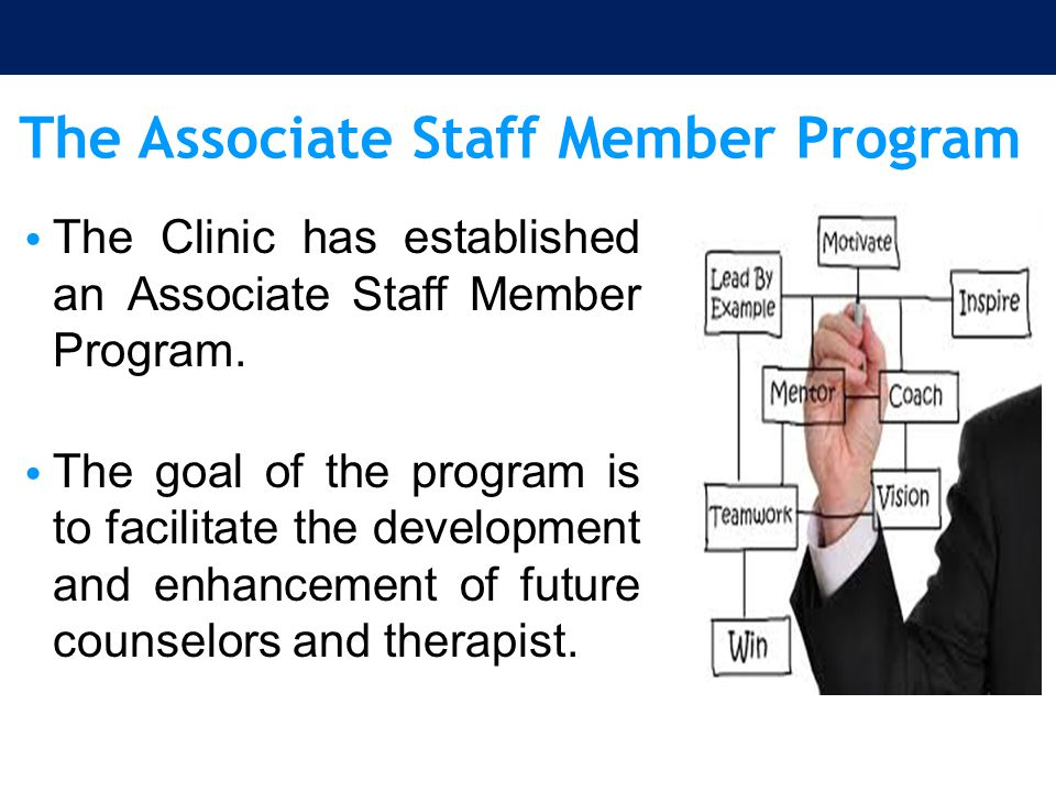 The Associate Staff Member Program The Clinic has established an Associate Staff Member Program. The goal of the program is to facilitate the developm