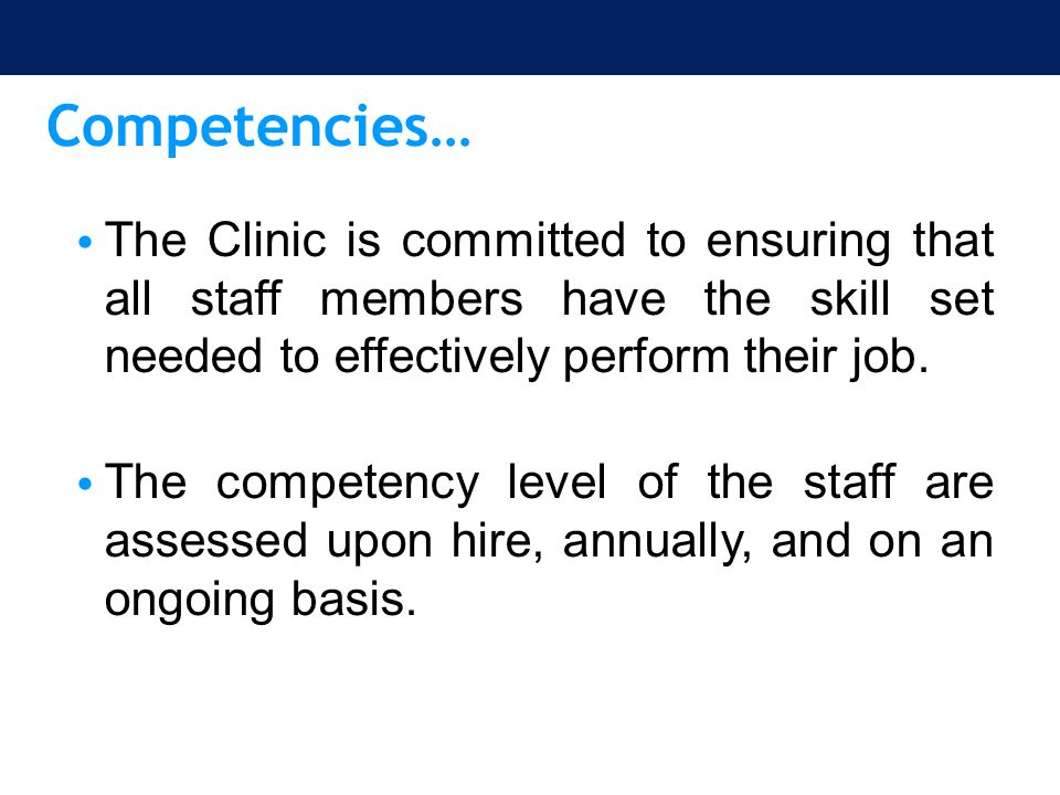 Competencies… The Clinic is committed to ensuring that all staff members have the skill set needed to effectively perform their job. The competency le