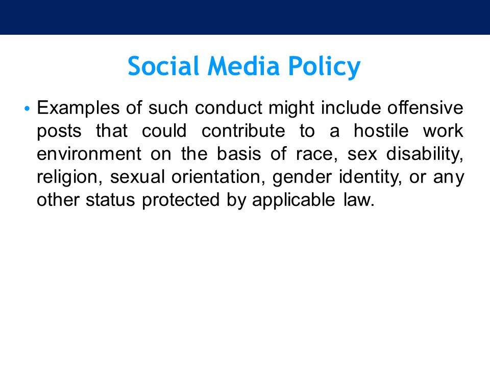 Social Media Policy Examples of such conduct might include offensive posts that could contribute to a hostile work environment on the basis of race, s