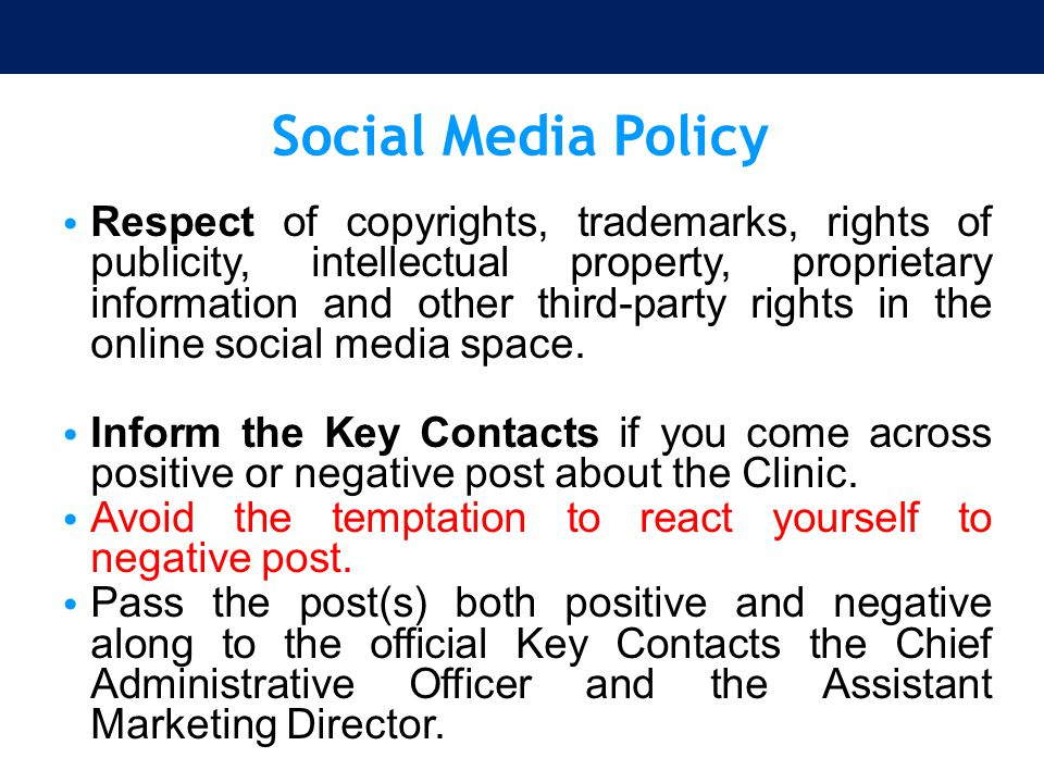 Social Media Policy Respect of copyrights, trademarks, rights of publicity, intellectual property, proprietary information and other third-party right