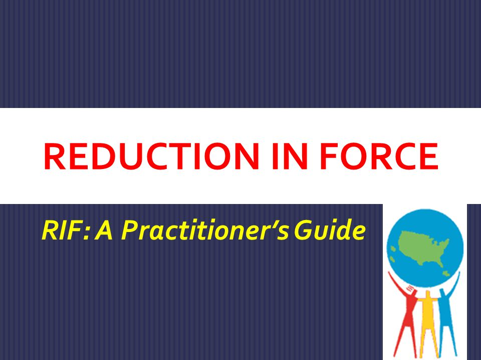 REDUCTION IN FORCE RIF: A Practitioner's Guide