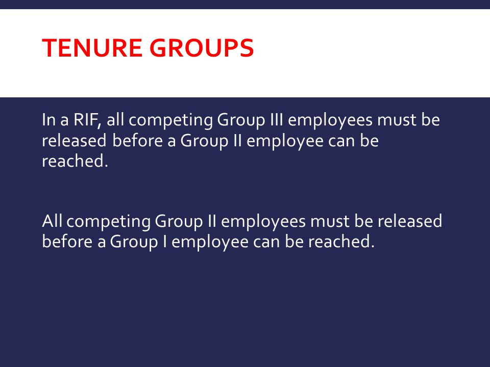 In a RIF, all competing Group III employees must be released before a Group II employee can be reached.