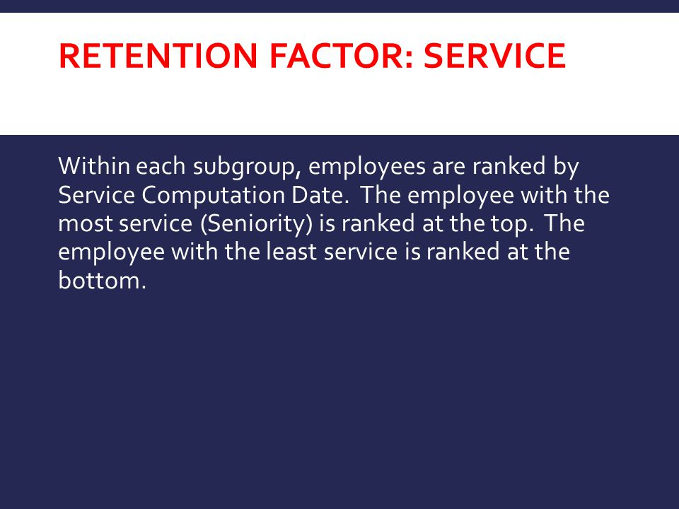 RETENTION FACTOR: SERVICE Within each subgroup, employees are ranked by Service Computation Date.