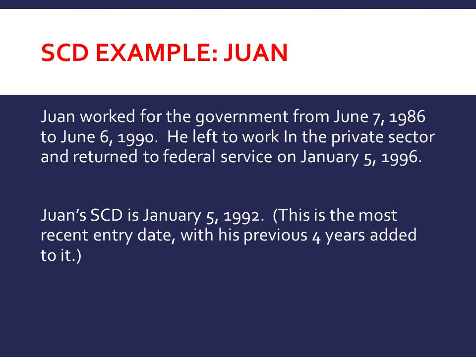SCD EXAMPLE: JUAN Juan worked for the government from June 7, 1986 to June 6, 1990.
