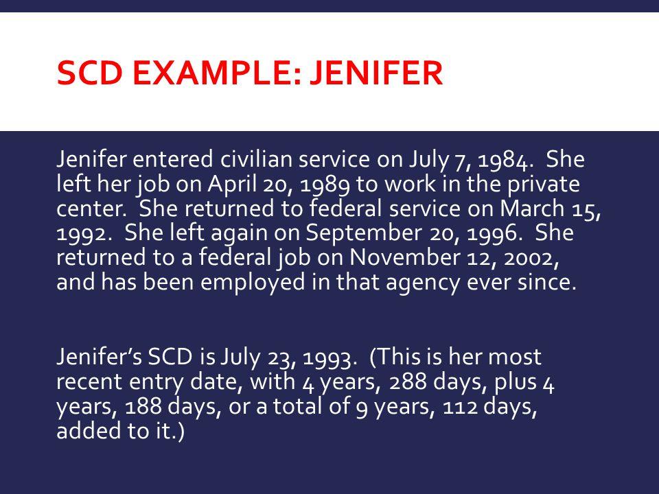 SCD EXAMPLE: JENIFER Jenifer entered civilian service on July 7, 1984. She left her job on April 20, 1989 to work in the private center. She returned