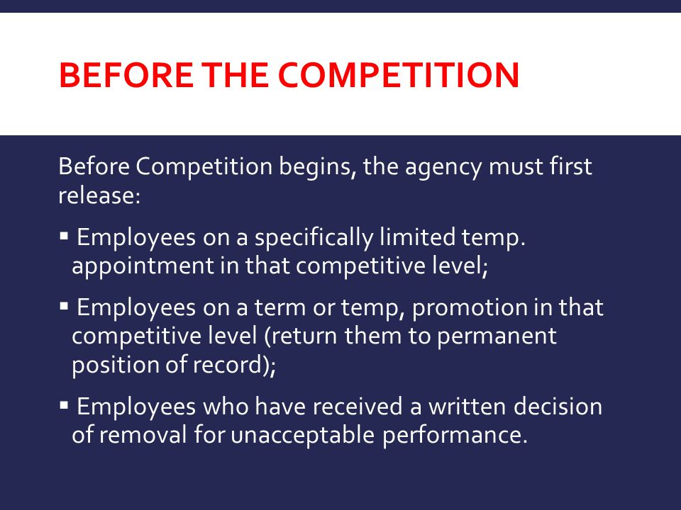 BEFORE THE COMPETITION Before Competition begins, the agency must first release:  Employees on a specifically limited temp. appointment in that compe